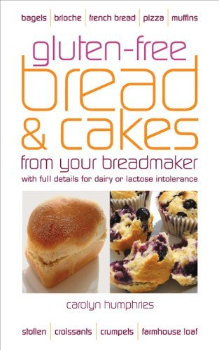 Gluten-free Bread and Cakes from Your Breadmaker: With Full Details for Dairy or Lactose Intolerance (Real Food) by Carolyn Humphries (2009-08-05)