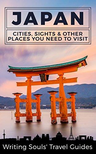 Japan: Cities, Sights & Other Places You Need To Visit (Tokyo,Yokohama,Osaka,Nagoya,Kyoto,Kawasaki,Saitama Book 1) (English Edition)