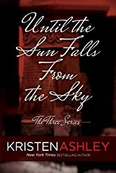 Until the Sun Falls from the Sky (The Three Series) (Volume 1) by Kristen Ashley (2016-04-26)