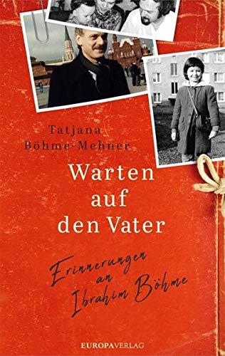 Warten auf den Vater: Erinnerungen an Ibrahim Böhme