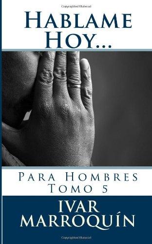 Hablame Hoy...: Devocional para Hombres: Volume 5