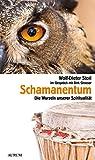 Schamanentum: Die Wurzeln unserer Spiritualität
