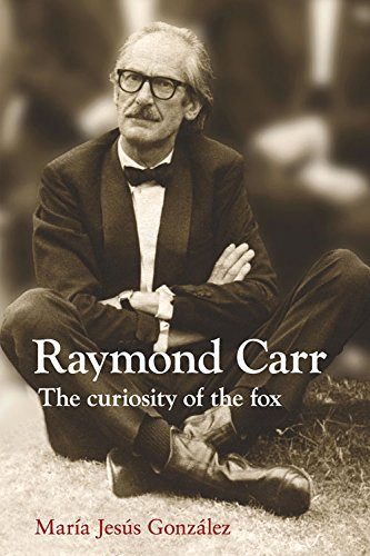 Raymond Carr: The Curiosity of the Fox (The Canada Blanch / Sussex Academic Studies on Contemporary Spain)