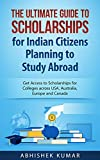 The Ultimate Guide to Scholarships for Indian Citizens Planning to Study Abroad: Get Access to Scholarships for Colleges across USA, Australia, Europe and Cana
