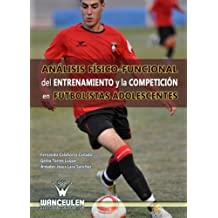 Análisis Físico-Funcional Del Entrenamiento Y La Competición En Futbolistas Adolescentes