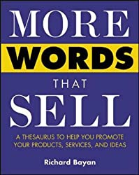 More Words That Sell: A Thesaurus to Help You Promote Your Products, Services and Ideas by Richard Bayan (1-Aug-2003) Paperback