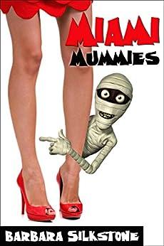 Miami Mummies: A Wendy Darlin Comedy Mystery by [Silkstone, Barbara]