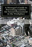 A Manager's Guide to Preventing Liability for Sexual Harassment in the Workplace (English Edition)