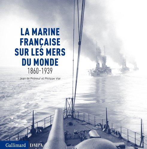 La marine française sur les mers du monde: (1860-1939) par Philippe Vial