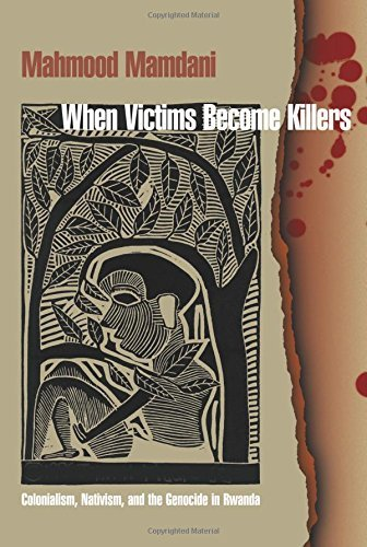 When Victims Become Killers: Colonialism, Nativism, and the Genocide in Rwanda by Mahmood Mamdani (2002-09-01)