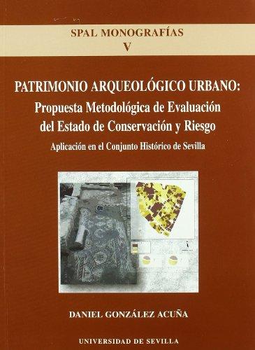 Patrimonio arqueológico urbano: propuesta metodológica del Estado de conservación y riesgo: Aplicación en el Conjunto Histórico de Sevilla (SPAL Monografías Arqueología)