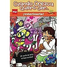 Cuando Crezca Quiero Ser… ¡veterinaria! (When I Grow Up I Want To Be...a Veterinarian!): ¡El sueño de Sofía se hace realidad!