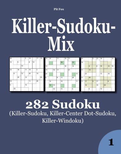 Killer-Sudoku-Mix: 282 Sudoku (Killer-Sudoku, Killer-Center Dot-Sudoku, Killer-Windoku) par  Pit Fox