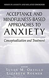 Acceptance- and Mindfulness-Based Approaches to Anxiety: Conceptualization and Treatment (Series in Anxiety and Related Disorders)
