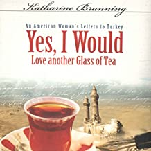 Yes, I Would Love Another Glass of Tea: An American Woman's Letters to Turkey