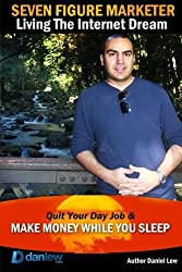 Seven Figure Marketer: Secrets How an Internet Marketer Can Work from Home and Make Money Online by MR Daniel Lew (2013-07-08)