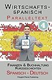 Wirtschaftsspanisch 4 - Paralleltext - Finanzen & Buchhaltung: Kurzgeschichten (Spanisch - Deutsch) (Wirtschaftsspanisch Lernen)