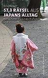 57,3 Rätsel aus Japans Alltag: Kuriositäten zwischen Wahnsinn und Vernunft - Rita Menge