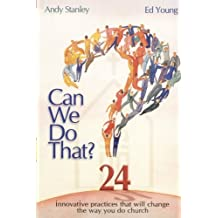 Can We Do That? Innovative Practices that will Change the Way You Do Church: Innovative Practices That Wil Change the Way You Do Church