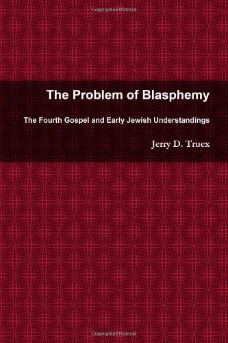 The Problem of Blasphemy: The Fourth Gospel and Early Jewish Understandings by Jerry D. Truex (2011-03-06)