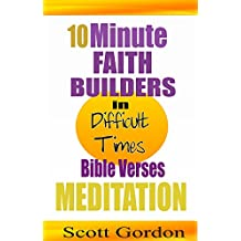 In Difficult Times: Bible Verses Meditation: 10 Minute Faith Builders (English Edition)