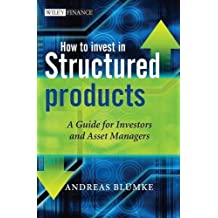How to Invest in Structured Products: A Guide for Investors and Asset Managers by Andreas Bluemke (2009-09-15)