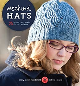 Weekend Hats: 25 Knitted Caps, Berets, Cloches, and More by [MacDonald, Cecily Glowik, LaBarre, Melissa]