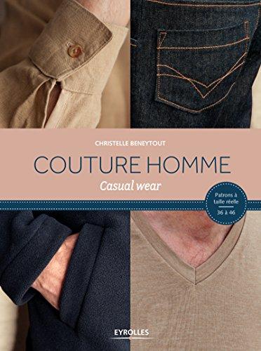Couture homme: Casual wear. Patrons à taille réelle 36 à 46 par Christelle Beneytout