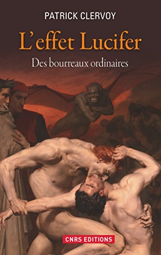 L'Effet Lucifer. Des bourreaux ordinaires: Des bourreaux ordinaires par Patrick Clervoy