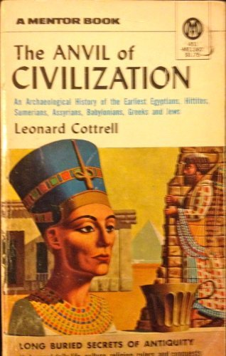 Anvil of Civilization by Leonard Cottrell (1957-05-01)