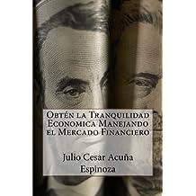 Obten la Tranquilidad Economica Manejando el Mercado Financiero