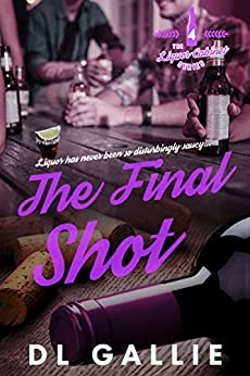 The Final Shot (The Liquor Cabinet Series Book 4) by [Gallie, DL]