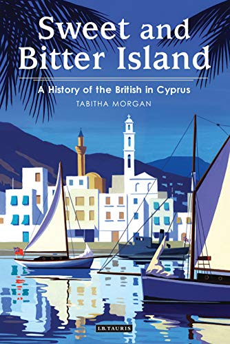 Sweet and Bitter Island: A History of the British in Cyprus (English Edition)