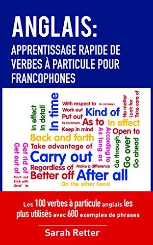Couverture du livre ANGLAIS: APPRENTISSAGE RAPIDE DE VERBES À PARTICULE POUR FRANCOPHONES: Les 100 verbes à particule anglais les plus utilisés avec 600 exemples de phrases.