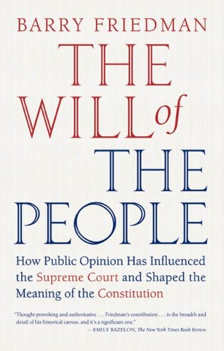 The Will of the People: How Public Opinion Has Influenced the Supreme Court and Shaped the Meaning of the Constitution (English Edition) por Barry Friedman