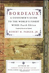 Bordeaux: A Consumer's Guide to the World's Finest Wines by Robert M. Parker (2003-10-28)