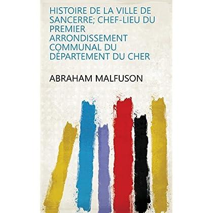 Histoire de la ville de Sancerre; chef-lieu du premier arrondissement communal du département du Cher