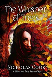 The Whisper of Trees: A Tale About Love, Loss and Life