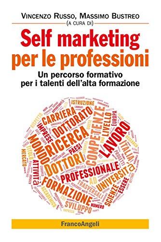 Self marketing per le professioni. Un percorso formativo per i talenti dell'alta formazione: Un percorso formativo per i talenti dell'alta formazione