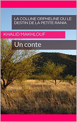 Couverture du livre La colline orpheline ou le destin de la petite Rania: Un conte