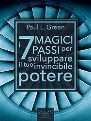 I 7 Magici Passi per sviluppare il tuo invincibile potere (Self-Help e Scienza della Mente)