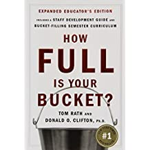 How Full Is Your Bucket?: Positive Strategies for Work and Life by Tom Rath (2007-03-09)