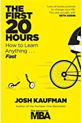 The First 20 Hours: How to Learn Anything ... Fast by Josh Kaufman (2013-06-06) Paperback