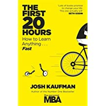 The First 20 Hours: How to Learn Anything ... Fast by Josh Kaufman (2013-06-06)