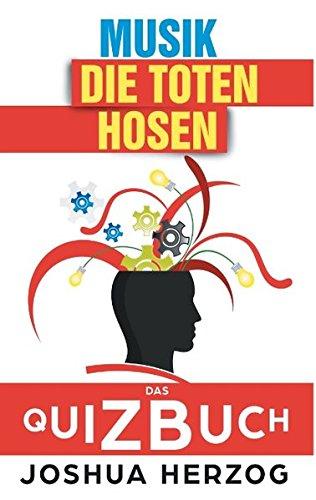 Preisvergleich Produktbild Die Toten Hosen: Das Quizbuch von Campino über die Roten Rosen bis zum Eisgekühlter Bommerlunder
