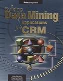 Building Data Mining Applications for CRM (Enterprising Computing)
