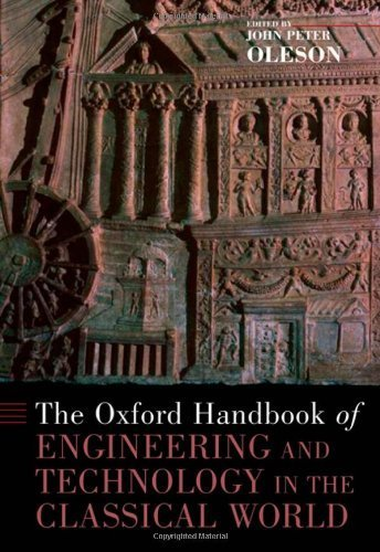 The Oxford Handbook of Engineering and Technology in the Classical World (Oxford Handbooks) by Peter Oleson, John (2008) Hardcover