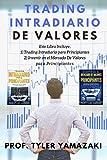 Trading Intradiario de Valores [Libro en Español/Spanish Book]: Este Libro Incluye, 1) Trading Intradiario para Principiantes, 2) Invertir en el ... Principiantes (Trading para Principiantes)