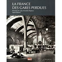 La France des gares perdues : Panorama des gares d'autrefois disparues