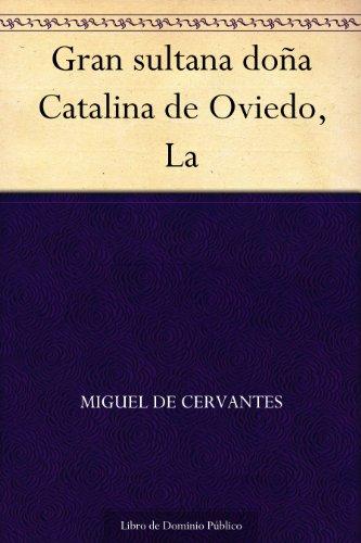 Gran sultana doña Catalina de Oviedo, La por Miguel de Cervantes